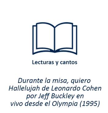 Lecturas y cantos - Durante la misa, quiero Hallelujah de Leonardo Cohen, por Jeff Buckley en vivo desde el Olympia (1995)